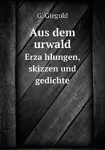 Aus Dem Urwald Erza Hlungen, Skizzen Und Gedichte