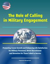The Role of Calling in Military Engagement: Promoting Career Growth and Enhancing Life Satisfaction for Military Personnel, Better Recruitment and Retention for Those Called to Service