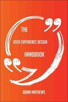 The User Experience Design Handbook - Everything You Need To Know About User Experience Design