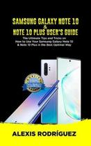 Samsung Galaxy Note 10 & Note 10 Plus User's Guide: The Ultimate Tips and Tricks on How to Use Your Samsung Galaxy Note 10 & Note 10 Plus in the Best