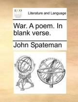 War. a Poem. in Blank Verse