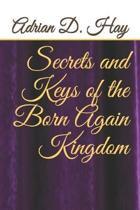 Secrets and Keys of the Born Again Kingdom