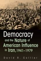 Democracy and the Nature of American Influence in Iran, 1941-1979