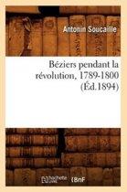 B�ziers Pendant La R�volution, 1789-1800 (�d.1894)