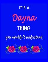 It's A Dayna Thing You Wouldn't Understand: Dayna First Name Personalized Journal 8.5 x 11 Notebook, Wide Ruled (Lined) blank pages Funny Cover for Gi