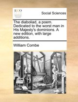 The Diaboliad, a Poem. Dedicated to the Worst Man in His Majesty's Dominions. a New Edition, with Large Additions