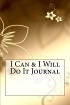 I Can & I Will Do It Journal