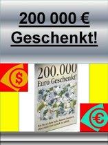 200000 Euro Geschenkt!