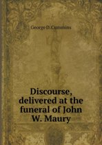 Discourse, Delivered at the Funeral of John W. Maury