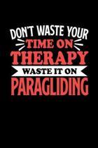 Gleitschirmfliegen Notizbuch Don't Waste Your Time On Therapy Waste It On Paragliding: Notizbuch 120 linierte Seiten Din A5 Notizheft Geschenk f�r Gle