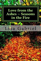 Love from the Ashes Seasons in the Fire