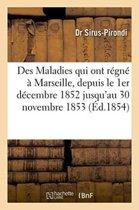 Des Maladies Qui Ont R�gn� � Marseille, Depuis Le 1er D�cembre 1852 Jusqu'au 30 Novembre 1853