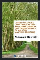 Letters to Sanchia Upon Things as They Are; Extracted from the Correspondence of Mr. John Maxwell Senhouse