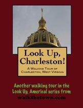 Look Up, Charleston! A Walking Tour of Charleston, West Virginia