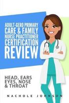 Adult-Gero Primary Care and Family Nurse Practitioner Certification Review: Head, Eyes, Ears, Nose and Throat