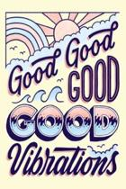 Good Good GOOD GOOD Vibrations: Lined Notebook, 110 Pages -Fun and Inspirational Quote on Pale Pink Matte Soft Cover, 6X9 Journal for women girls teen