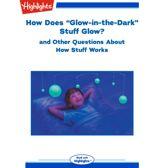 How Does ''Glow-in-the-Dark'' Stuff Glow?