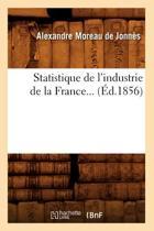 Statistique de l'Industrie de la France... (Ed.1856)