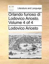 Orlando Furioso Di Lodovico Ariosto. Volume 4 of 4
