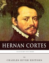 Legendary Explorers: The Life and Legacy of Hernán Cortés