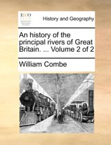 An History of the Principal Rivers of Great Britain. ... Volume 2 of 2