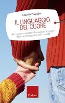 Il linguaggio del cuore. Riconoscere e accettare le emozioni dei propri figli e accompagnarli nella crescita