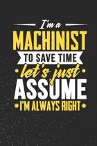 I'm A Machinist To Save Time Let's Just Assume I'm Always Right