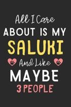 All I care about is my Saluki and like maybe 3 people: Lined Journal, 120 Pages, 6 x 9, Funny Saluki Dog Gift Idea, Black Matte Finish (All I care abo
