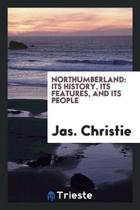 Northumberland: Its History, Its Feature