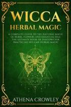 Wicca Herbal Magic: A complete Guide to the natural Magic of Herbs, Flowers and Essential Oils. The ultimate Book of Shadows for practicin