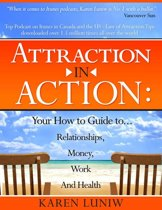 Attraction in Action: Your How to Guide to...Relationships, Money, Work and Health
