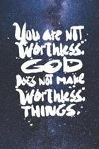 You Are Not Worthless - God Doesn't Make - Christian Journal