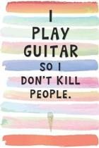 I Play Guitar So I Don't Kill People: Blank Lined Notebook Journal Gift for Guitarist, Musician Friend, Coworker, Boss