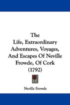 The Life, Extraordinary Adventures, Voyages, And Escapes Of Neville Frowde, Of Cork (1792)