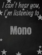 I can't hear you, I'm listening to Mono creative writing lined notebook: Promoting band fandom and music creativity through writing...one day at a tim