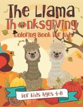 The Llama Thanksgiving Coloring Book for Kids: for Kids Ages 4-8 - A Fun Turkey Day Gift Idea