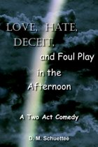 Love, Hate, Deceit, and Foul Play in the Afternoon