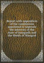Report with Appendices of the Commission Appointed to Seperate the Interests of the State of Junagadh and the Shekh of Mangrol