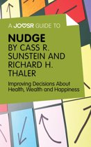A Joosr Guide to… Nudge by Richard Thaler and Cass Sunstein: Improving Decisions About Health, Wealth and Happiness