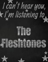I can't hear you, I'm listening to The Fleshtones creative writing lined notebook: Promoting band fandom and music creativity through writing...one da