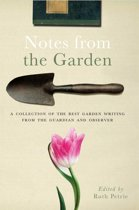 Notes from the Garden: A collection of the best garden writing from the Guardian