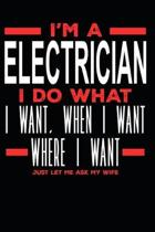 I'm a Electrician I Do What I Want, When I Want, Where I Want. Just Let Me Ask My Wife: Lined Journal Notebook for Electricians