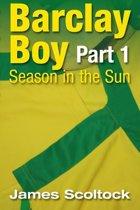 Barclay Boy: Season in the Sun Part 1
