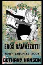 Eros Ramazzotti Adult Coloring Book: Multiple Awards Winner and Italian Pop Icon Inspired Coloring Book for Adults