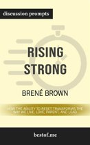 Summary: ''Rising Strong: How the Ability to Reset Transforms the Way We Live, Love, Parent, and Lead'' by Brené Brown | Discussion Prompts