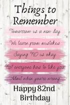 Things To Remember Tomorrow is a New Day Happy 82nd Birthday: Cute 82nd Birthday Card Quote Journal / Notebook / Diary / Greetings / Appreciation Gift