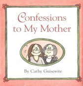 Confessions to My Mother