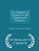 The English in Ireland in the Eighteenth Century - Scholar's Choice Edition