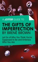 A Joosr Guide to… The Gifts of Imperfection by Brené Brown: Let Go of Who You Think You're Supposed to Be and Embrace Who You Are