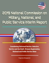 2019 National Commission on Military, National, and Public Service Interim Report: Considering Universal Service, Selective Service and the Draft, Women Registration, National and Public Service Ideas